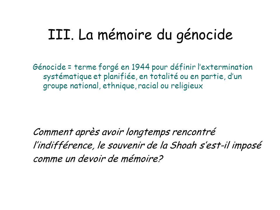 III. La mémoire du génocide Génocide = terme forgé en 1944 pour définir lextermination systématique et planifiée, en totalité ou en partie, dun groupe