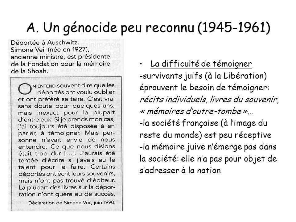 A. Un génocide peu reconnu (1945-1961) La difficulté de témoigner -survivants juifs (à la Libération) éprouvent le besoin de témoigner: récits individ