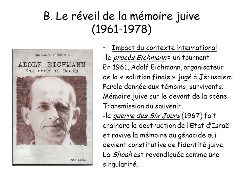 B. Le réveil de la mémoire juive (1961-1978) Impact du contexte international -le procès Eichmann = un tournant En 1961, Adolf Eichmann, organisateur