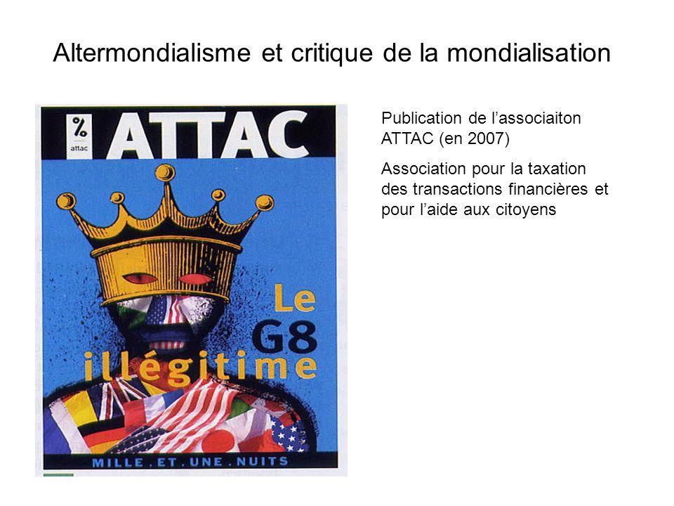 Altermondialisme et critique de la mondialisation Publication de lassociaiton ATTAC (en 2007) Association pour la taxation des transactions financière