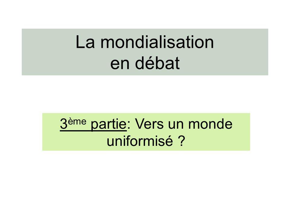 La mondialisation en débat 3 ème partie: Vers un monde uniformisé ?