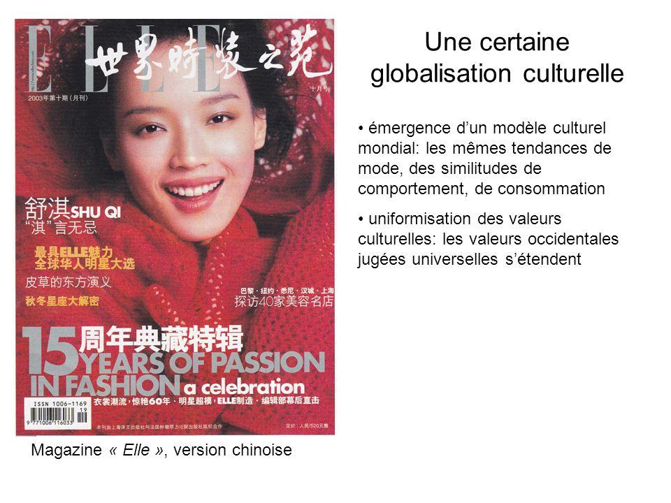 Une certaine globalisation culturelle Magazine « Elle », version chinoise émergence dun modèle culturel mondial: les mêmes tendances de mode, des simi