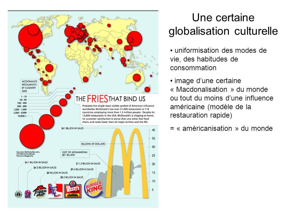Une certaine globalisation culturelle uniformisation des modes de vie, des habitudes de consommation image dune certaine « Macdonalisation » du monde