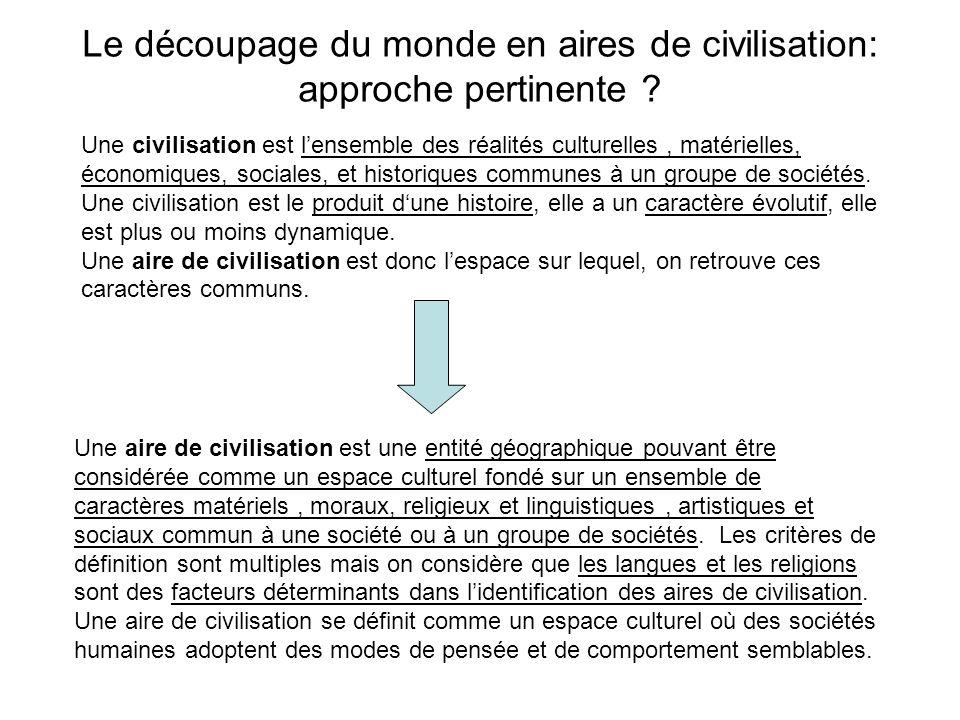 Le découpage du monde en aires de civilisation: approche pertinente ? Une aire de civilisation est une entité géographique pouvant être considérée com