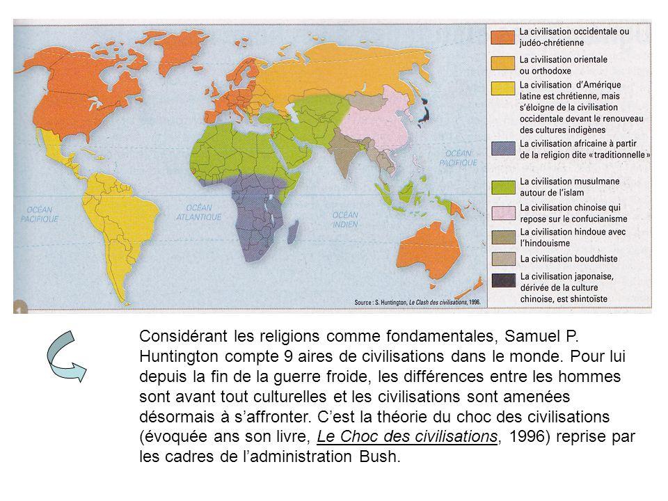 Considérant les religions comme fondamentales, Samuel P. Huntington compte 9 aires de civilisations dans le monde. Pour lui depuis la fin de la guerre