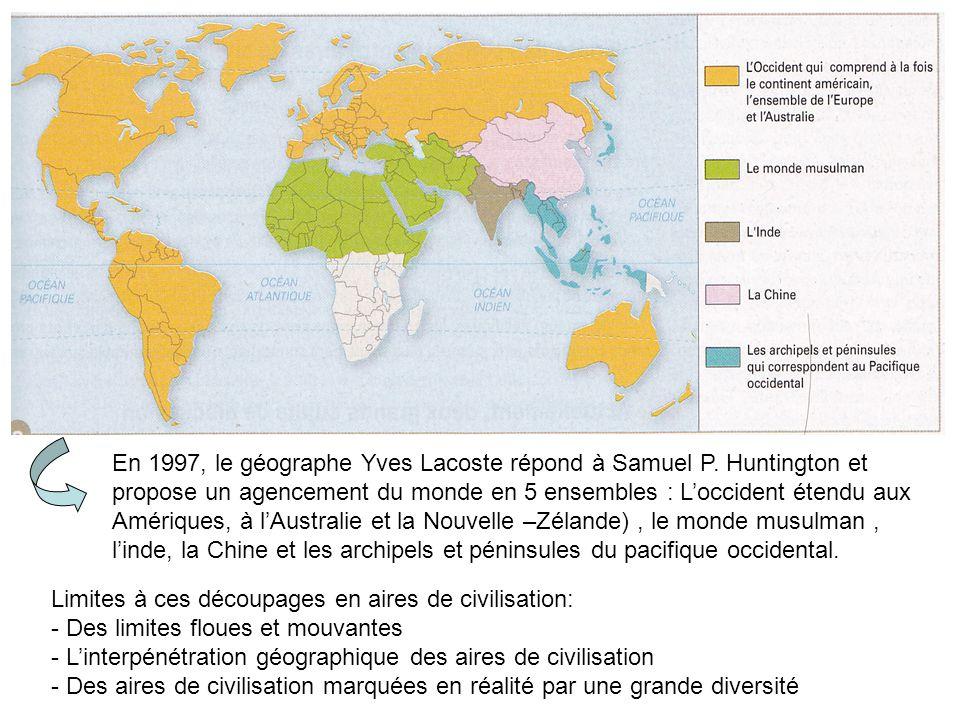 En 1997, le géographe Yves Lacoste répond à Samuel P. Huntington et propose un agencement du monde en 5 ensembles : Loccident étendu aux Amériques, à