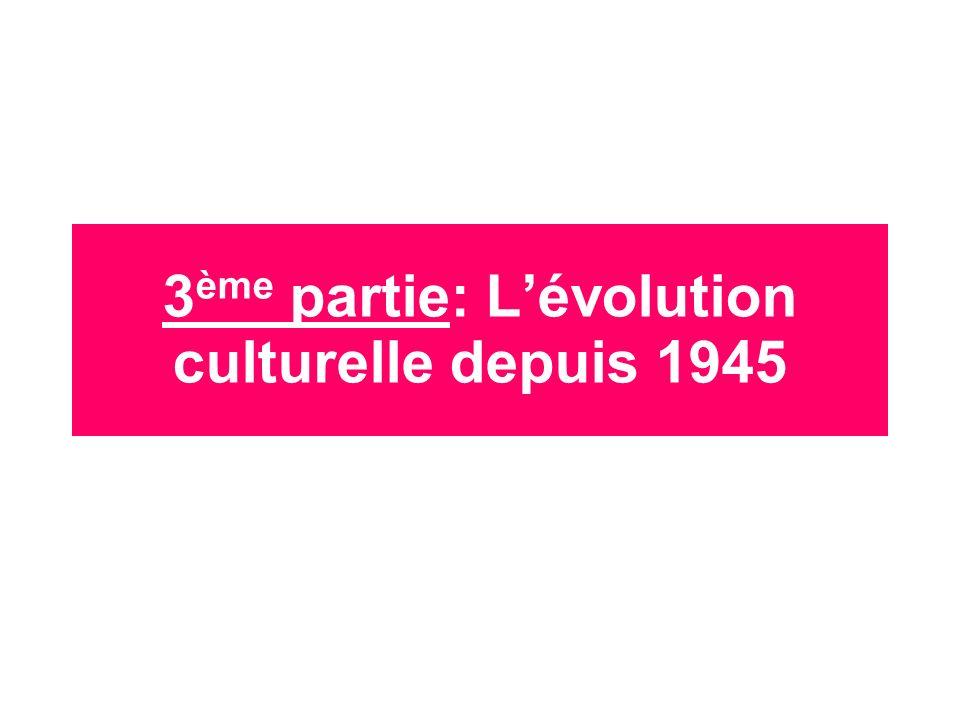 3 ème partie: Lévolution culturelle depuis 1945