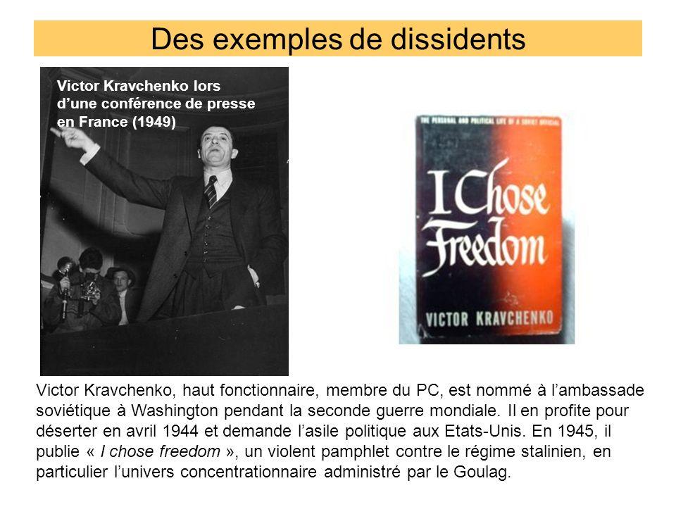 Des exemples de dissidents Victor Kravchenko, haut fonctionnaire, membre du PC, est nommé à lambassade soviétique à Washington pendant la seconde guer