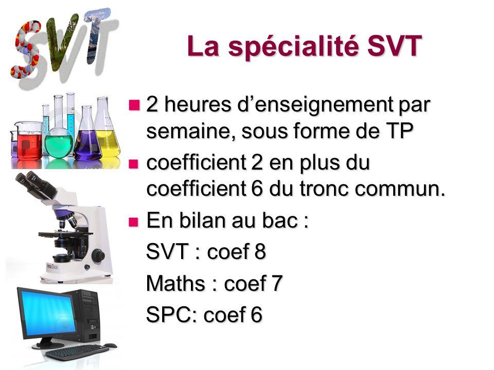 La spécialité SVT 2 heures denseignement par semaine, sous forme de TP 2 heures denseignement par semaine, sous forme de TP coefficient 2 en plus du c