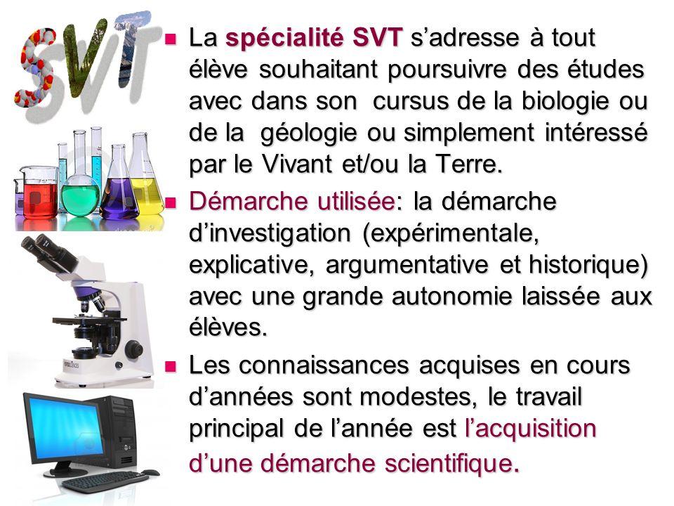 La spécialité SVT sadresse à tout élève souhaitant poursuivre des études avec dans son cursus de la biologie ou de la géologie ou simplement intéressé