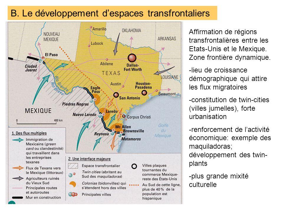 B. Le développement despaces transfrontaliers Affirmation de régions transfrontalières entre les Etats-Unis et le Mexique. Zone frontière dynamique. -