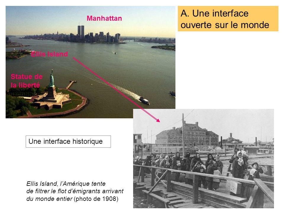Ellis Island, lAmérique tente de filtrer le flot démigrants arrivant du monde entier (photo de 1908) A. Une interface ouverte sur le monde Manhattan S