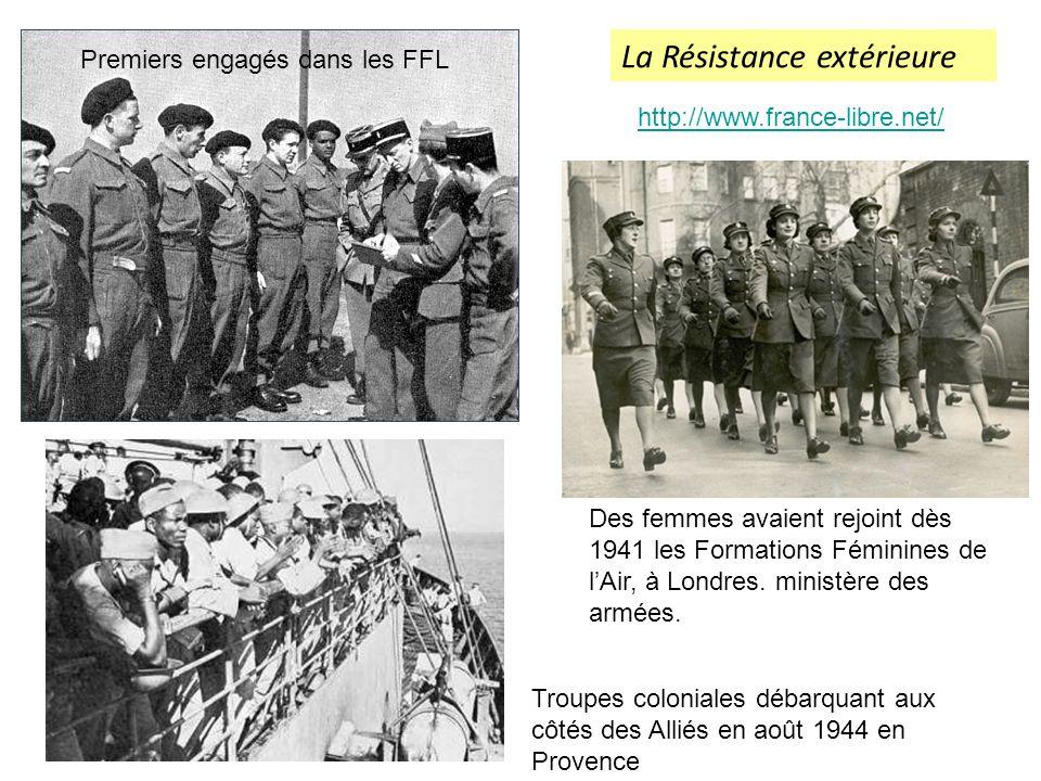 Premiers engagés dans les FFL http://www.france-libre.net/ La Résistance extérieure Des femmes avaient rejoint dès 1941 les Formations Féminines de lA