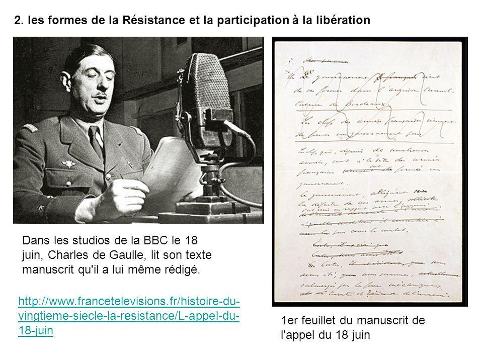 2. les formes de la Résistance et la participation à la libération Dans les studios de la BBC le 18 juin, Charles de Gaulle, lit son texte manuscrit q