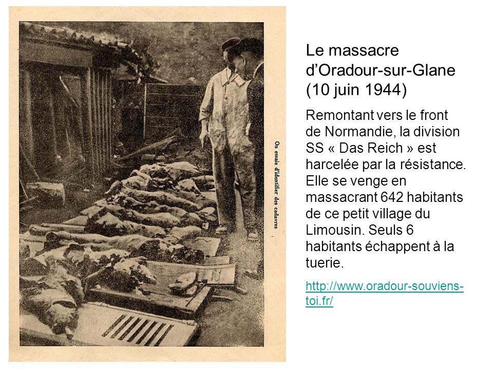 Le massacre dOradour-sur-Glane (10 juin 1944) Remontant vers le front de Normandie, la division SS « Das Reich » est harcelée par la résistance. Elle
