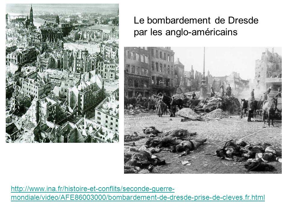 http://www.ina.fr/histoire-et-conflits/seconde-guerre- mondiale/video/AFE86003000/bombardement-de-dresde-prise-de-cleves.fr.html Le bombardement de Dr