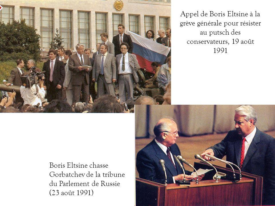 Appel de Boris Eltsine à la grève générale pour résister au putsch des conservateurs, 19 août 1991 Boris Eltsine chasse Gorbatchev de la tribune du Pa