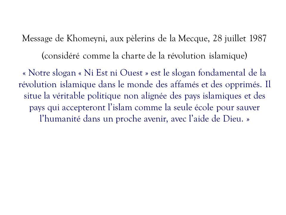Message de Khomeyni, aux pèlerins de la Mecque, 28 juillet 1987 (considéré comme la charte de la révolution islamique) « Notre slogan « Ni Est ni Oues