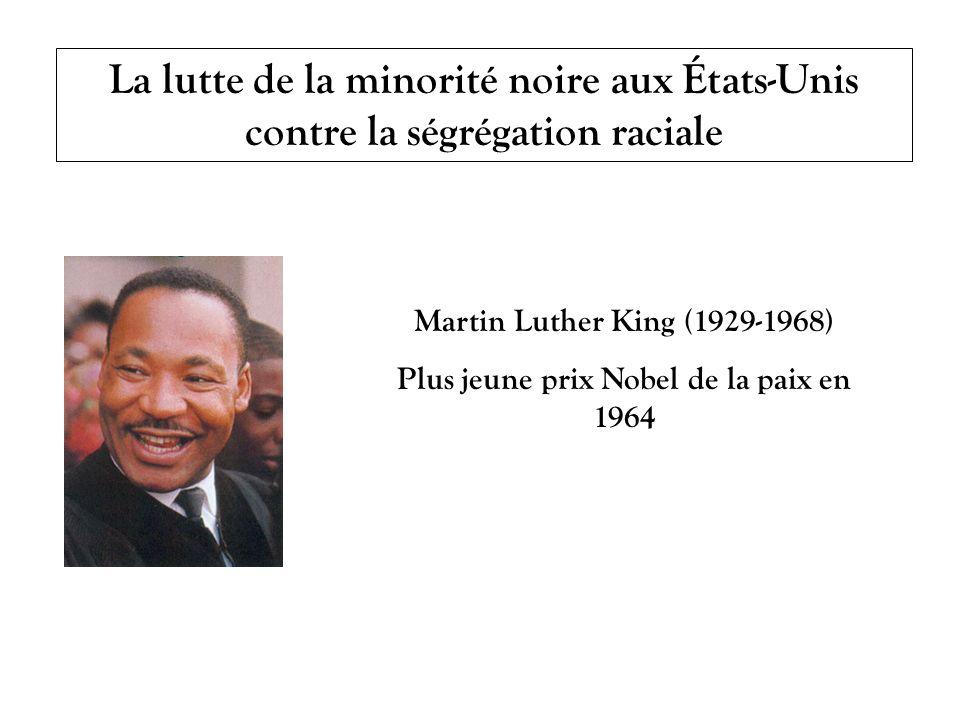 La lutte de la minorité noire aux États-Unis contre la ségrégation raciale Martin Luther King (1929-1968) Plus jeune prix Nobel de la paix en 1964