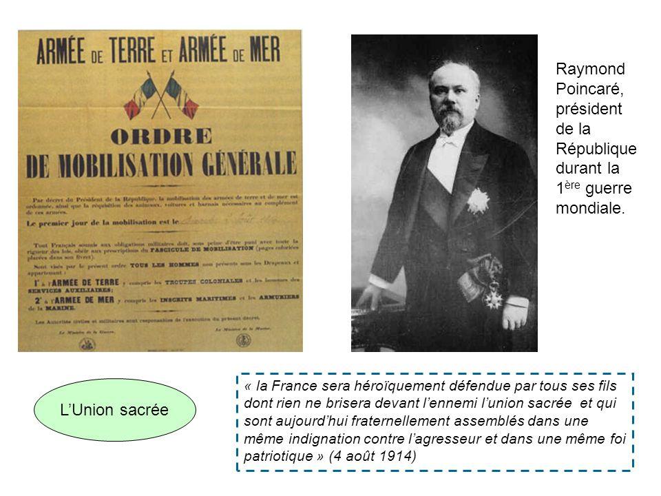 Raymond Poincaré, président de la République durant la 1 ère guerre mondiale. LUnion sacrée « la France sera héroïquement défendue par tous ses fils d
