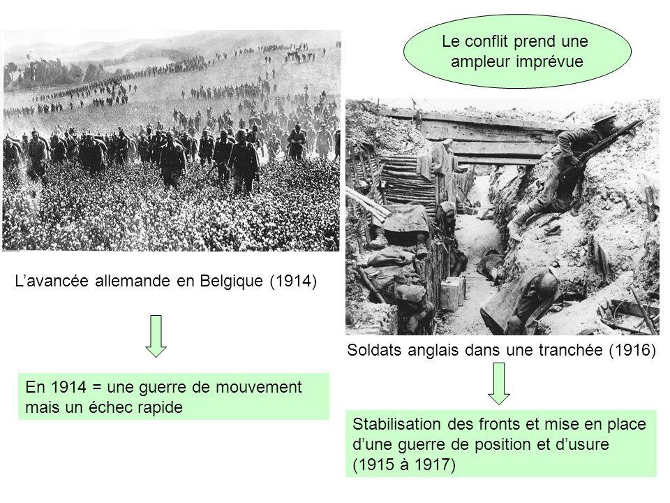 Lavancée allemande en Belgique (1914) Soldats anglais dans une tranchée (1916) En 1914 = une guerre de mouvement mais un échec rapide Stabilisation de