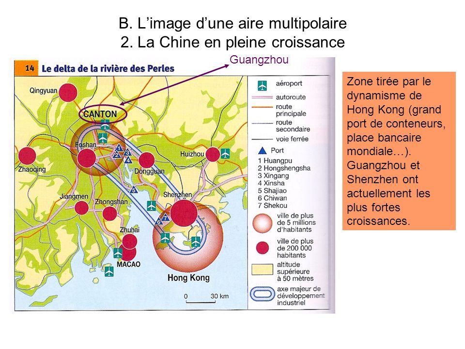 B. Limage dune aire multipolaire 2. La Chine en pleine croissance Guangzhou Zone tirée par le dynamisme de Hong Kong (grand port de conteneurs, place