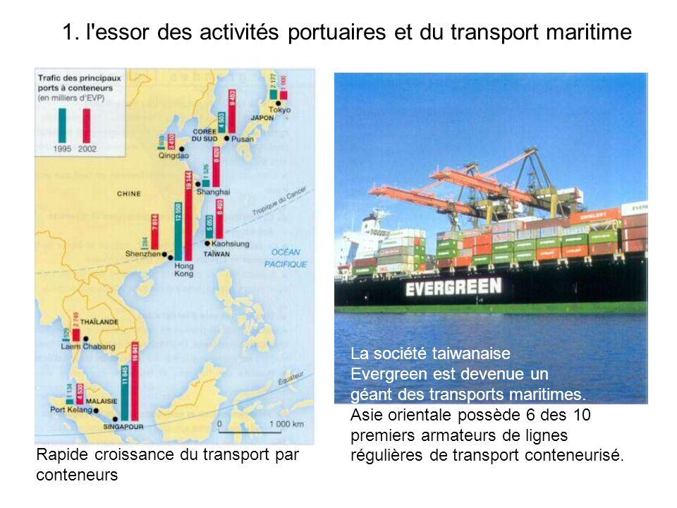 1. l'essor des activités portuaires et du transport maritime La société taiwanaise Evergreen est devenue un géant des transports maritimes. Asie orien