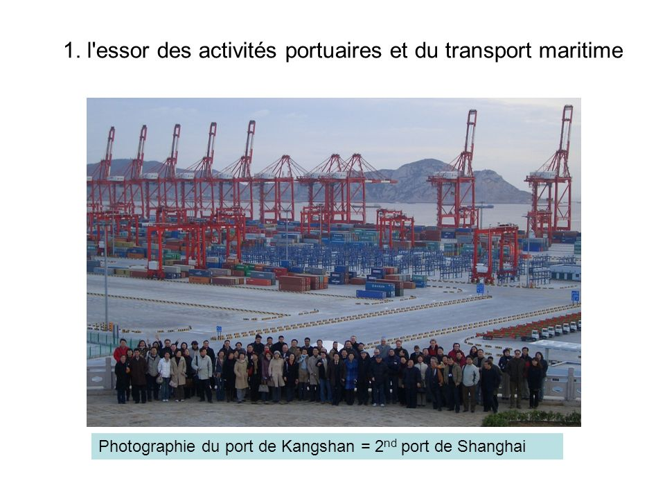 1. l'essor des activités portuaires et du transport maritime Photographie du port de Kangshan = 2 nd port de Shanghai