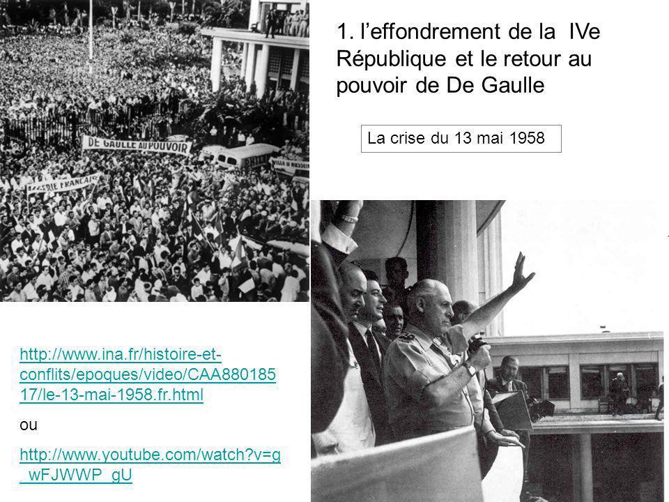 1. leffondrement de la IVe République et le retour au pouvoir de De Gaulle La crise du 13 mai 1958 http://www.ina.fr/histoire-et- conflits/epoques/vid