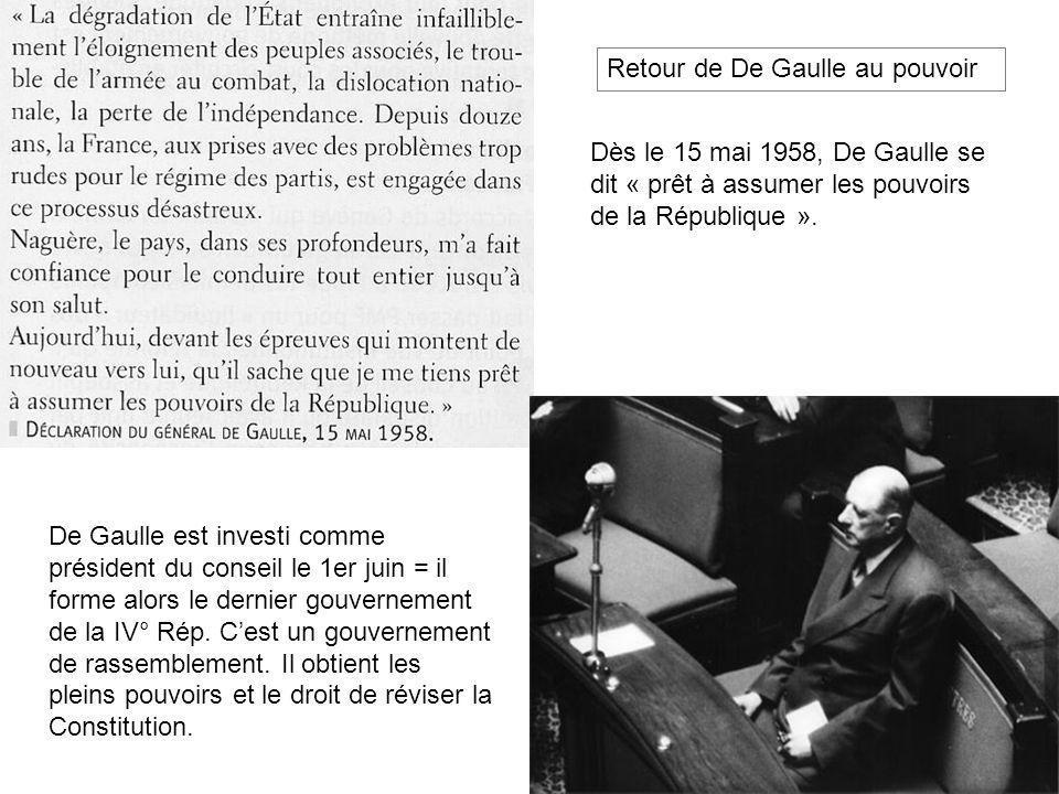 Dès le 15 mai 1958, De Gaulle se dit « prêt à assumer les pouvoirs de la République ». De Gaulle est investi comme président du conseil le 1er juin =