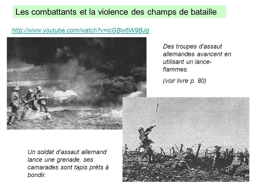 Les combattants et la violence des champs de bataille Des troupes dassaut allemandes avancent en utilisant un lance- flammes. (voir livre p. 80) http: