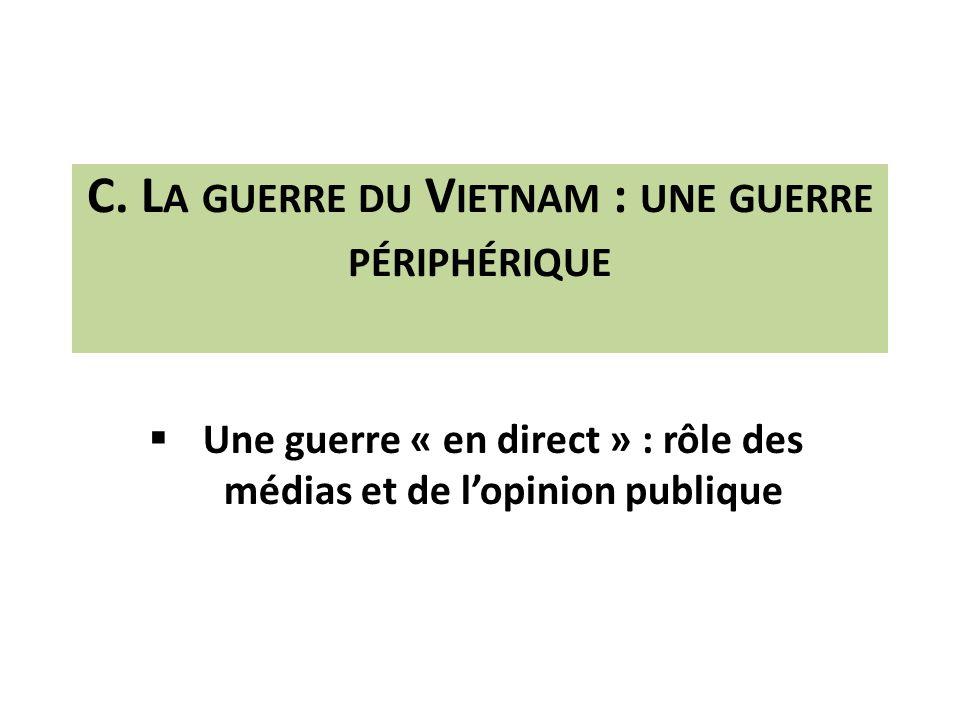 C. L A GUERRE DU V IETNAM : UNE GUERRE PÉRIPHÉRIQUE Une guerre « en direct » : rôle des médias et de lopinion publique