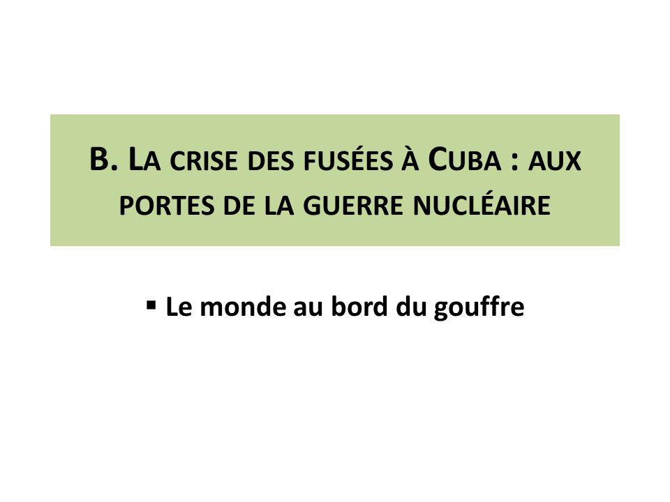 B. L A CRISE DES FUSÉES À C UBA : AUX PORTES DE LA GUERRE NUCLÉAIRE Le monde au bord du gouffre
