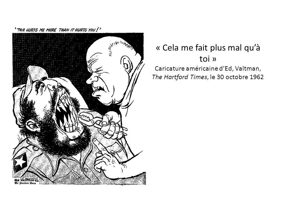 « Cela me fait plus mal quà toi » Caricature américaine dEd, Valtman, The Hartford Times, le 30 octobre 1962