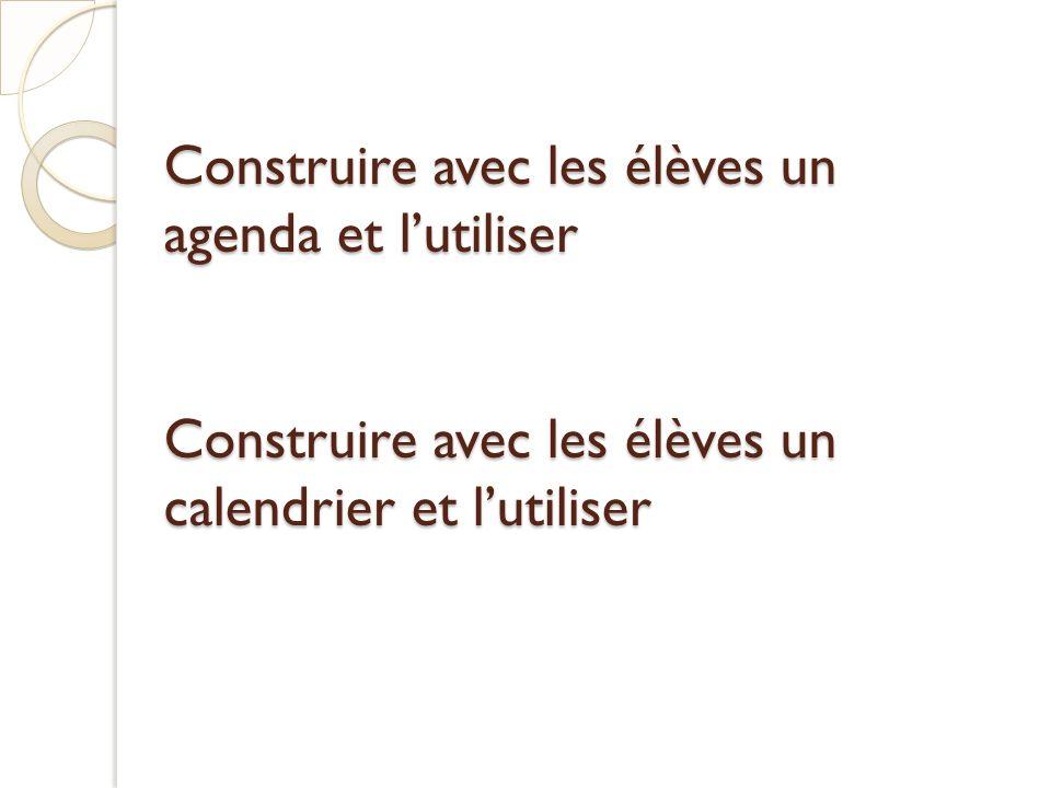 Construire avec les élèves un agenda et lutiliser Construire avec les élèves un calendrier et lutiliser