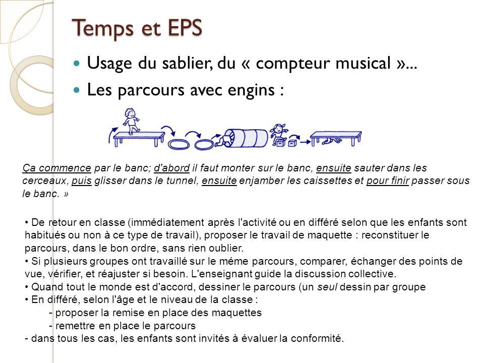 Temps et EPS Usage du sablier, du « compteur musical »... Les parcours avec engins : Ça commence par le banc; d'abord il faut monter sur le banc, ensu