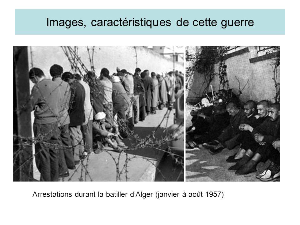 Images, caractéristiques de cette guerre Arrestations durant la batiller dAlger (janvier à août 1957)