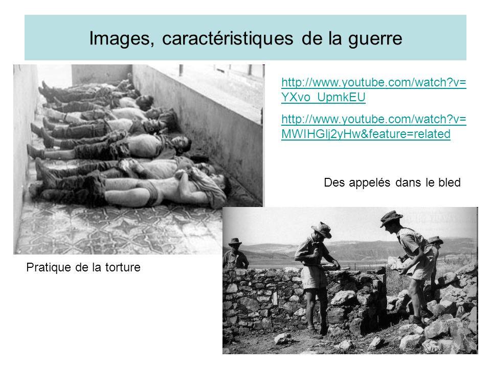 Images, caractéristiques de la guerre Pratique de la torture Des appelés dans le bled http://www.youtube.com/watch?v= YXvo_UpmkEU http://www.youtube.c