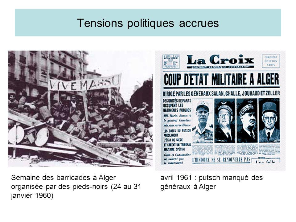 Tensions politiques accrues Semaine des barricades à Alger organisée par des pieds-noirs (24 au 31 janvier 1960) avril 1961 : putsch manqué des généra