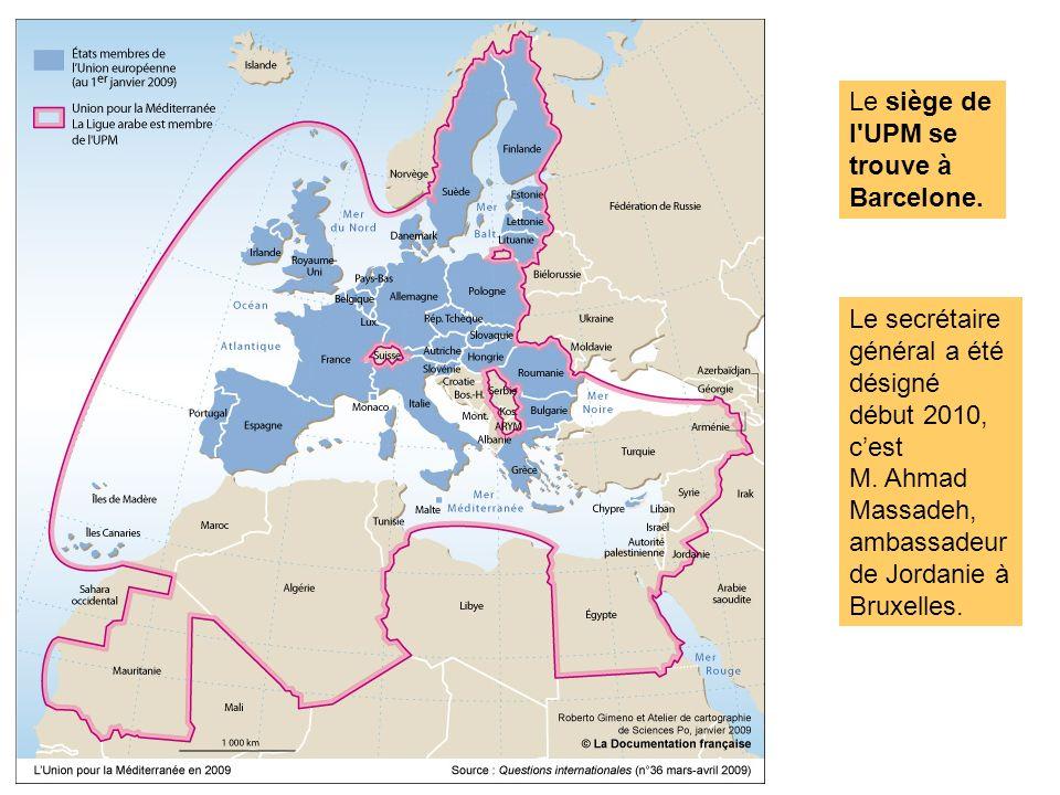Le siège de l'UPM se trouve à Barcelone. Le secrétaire général a été désigné début 2010, cest M. Ahmad Massadeh, ambassadeur de Jordanie à Bruxelles.