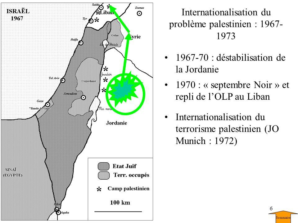 6 1967-70 : déstabilisation de la Jordanie 1970 : « septembre Noir » et repli de lOLP au Liban Internationalisation du terrorisme palestinien (JO Muni