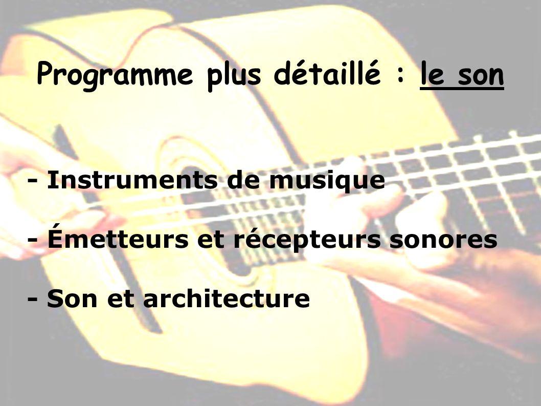 Programme plus détaillé : le son - Instruments de musique - Émetteurs et récepteurs sonores - Son et architecture
