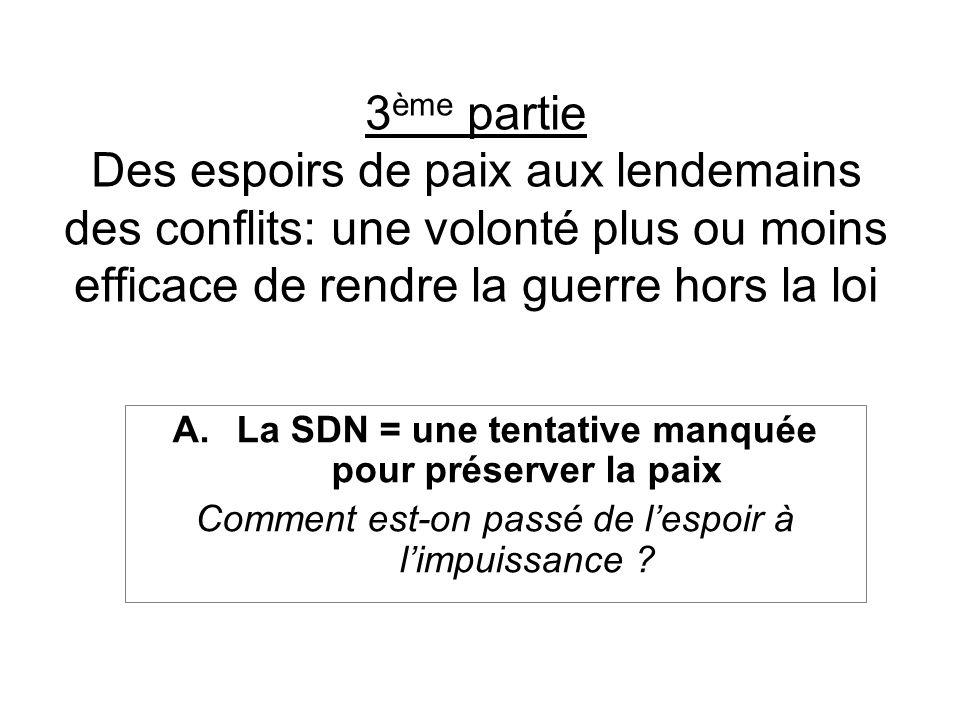 3 ème partie Des espoirs de paix aux lendemains des conflits: une volonté plus ou moins efficace de rendre la guerre hors la loi A.La SDN = une tentat