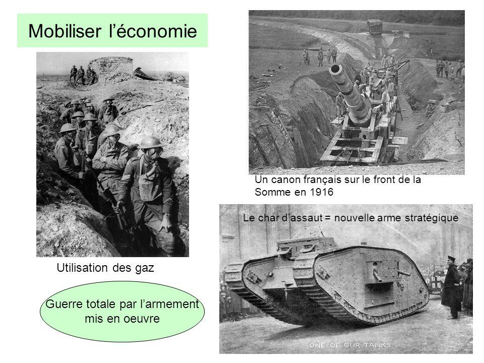 Mobiliser léconomie Guerre totale par larmement mis en oeuvre Un canon français sur le front de la Somme en 1916 Le char dassaut = nouvelle arme strat