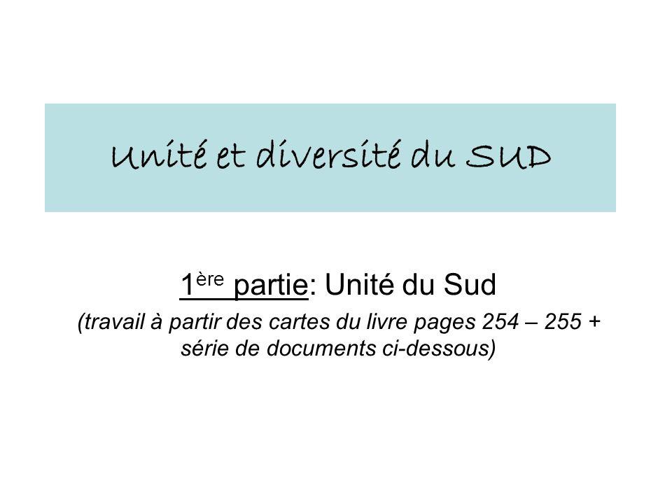 Unité et diversité du SUD 1 ère partie: Unité du Sud (travail à partir des cartes du livre pages 254 – 255 + série de documents ci-dessous)