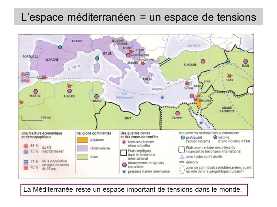 Lespace méditerranéen = un espace de tensions La Méditerranée reste un espace important de tensions dans le monde.