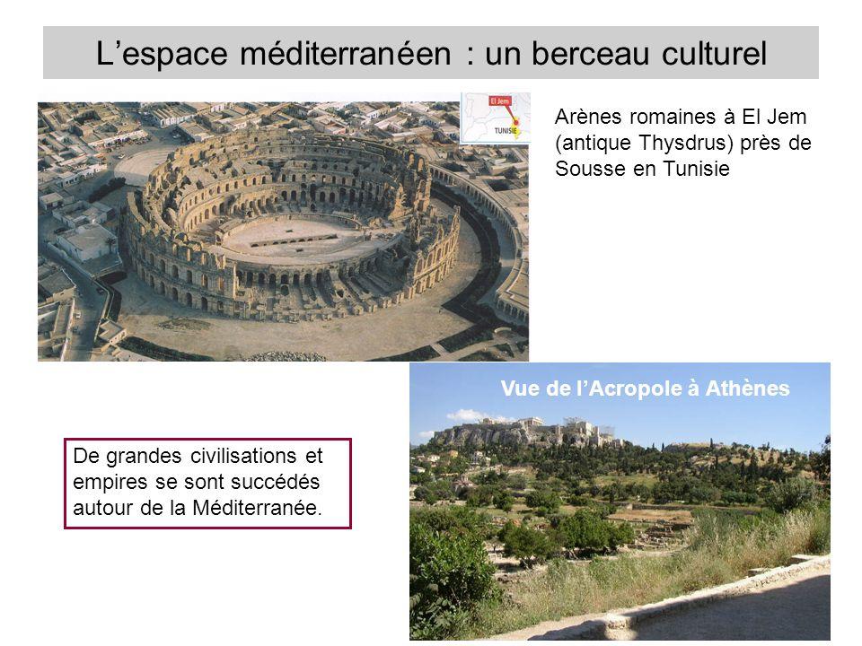 Lespace méditerranéen : un berceau culturel Arènes romaines à El Jem (antique Thysdrus) près de Sousse en Tunisie Vue de lAcropole à Athènes De grandes civilisations et empires se sont succédés autour de la Méditerranée.
