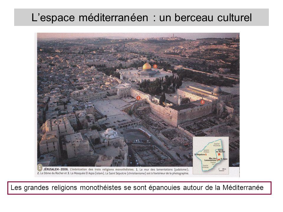 Lespace méditerranéen : un berceau culturel Les grandes religions monothéistes se sont épanouies autour de la Méditerranée