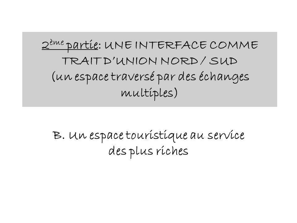 2 ème partie: UNE INTERFACE COMME TRAIT DUNION NORD / SUD (un espace traversé par des échanges multiples) B. Un espace touristique au service des plus