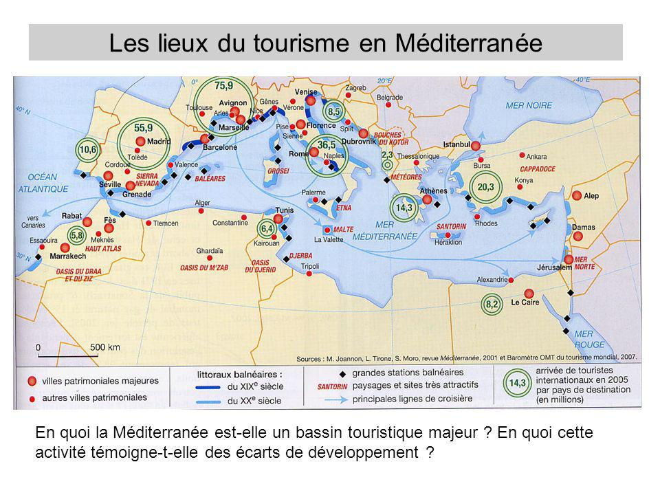 Les lieux du tourisme en Méditerranée En quoi la Méditerranée est-elle un bassin touristique majeur ? En quoi cette activité témoigne-t-elle des écart